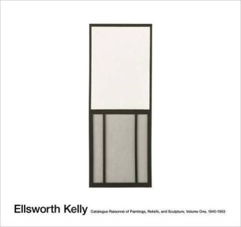 Ellsworth Kelly. Catalogue Raisonné of Paintings and Sculpture. Volume 1, 1940-1953. by Unknown Artist