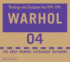 Andy Warhol. Catalogue Raisonné. Paintings and Sculptures. Late 1974-1976. Volume 4