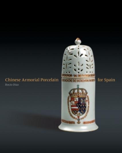 Chinese Armorial Porcelain for Spain by Rocío Díaz